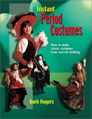[Instant Period Costumes: How to Make Classic Costumes from Cast-Off Clothing] (Companies Make Dance Costumes)