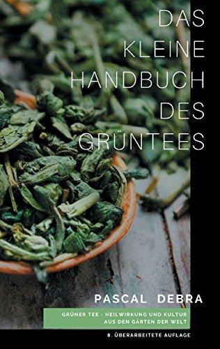Das kleine Handbuch des Grüntees: Grüner Tee - Heilwirkung und Kultur aus den Gärten der Welt