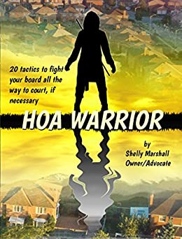HOA Warrior: Battle Tactics for Fighting your HOA, all the way to court if necessary by [Marshall, Shelly]