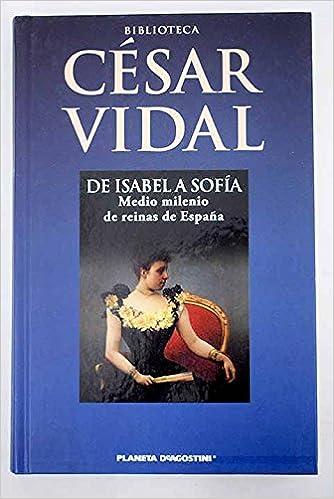 De Isabel A Sofía: Amazon.es: Vidal, César: Libros