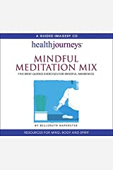 Mindful Meditation Mix: Five Brief Guided Exercises for Mindful Awareness- for Calmer Nerves, Brighter Outlook, Sharper Focus, Relaxed Body and Balanced Perspective Audio CD