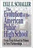 The Evolution of the American Public High School, Lyle E. Schaller, 0687098408