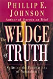 The Wedge of Truth : Splitting the Foundations of Naturalism, Johnson, Phillip E., 0830822674