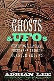 Ghosts & UFOs: Connecting Paranormal Phenomena through Quantum Physics