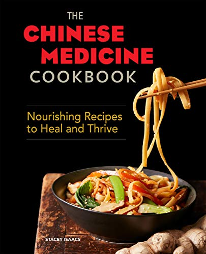 The Chinese Medicine Cookbook: Nourishing Recipes to Heal and Thrive by Stacey  Isaacs