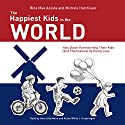 The Happiest Kids in the World: How Dutch Parents Help Their Kids (and Themselves) by Doing Less Audiobook by Rina Mae Acosta, Michele Hutchison Narrated by Henrietta Meire, Karen White