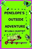 Penelope's Outside Adventure, Lisa J. Eliotte', 1418424196