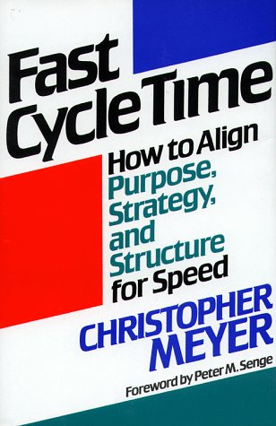Fast Cycle Time: How to Align Purpose, Strategy, and Structure for Speed