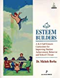 Esteem Builders : A K-8 Self Esteem Curriculum for Improving Student Achievement, Behavior and School Climate, Borba, Michele, 1931061351