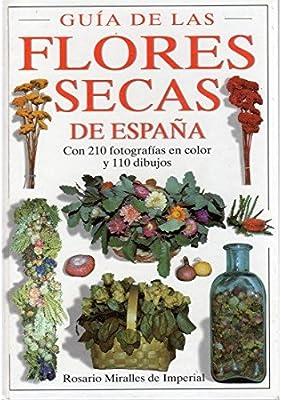 GUIA DE LAS FLORES SECAS DE ESPAÑA GUIAS DEL NATURALISTA-PLANTAS CON FLORES: Amazon.es: Miralles de Imperial, Rosario: Libros