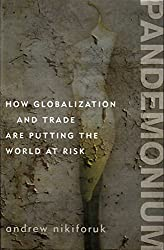 Pandemonium; How Globalisation and Trade are Putting The World at Risk