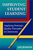 Improving Student Learning : Applying Deming's Quality Principles in Classrooms, Jenkins, Lee, 0873894103