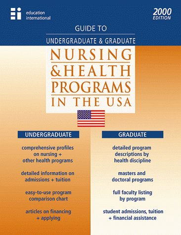 Guide to Undergraduate & Graduate Nursing & Health Programs in the USA 2000 Edition