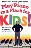Play Piano in a Flash for Kids!, Scott Houston, 1401308341