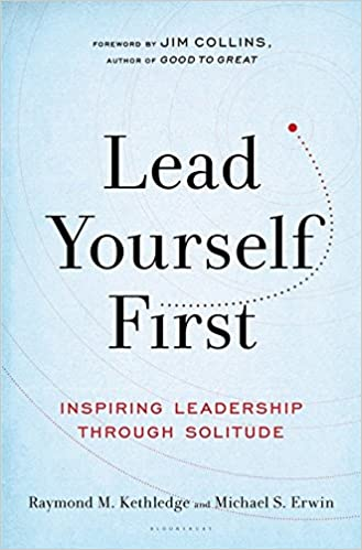 Image result for Lead Yourself First: Inspiring Leadership Through Solitude, 2017 By: Raymond and Michael S. Erwin