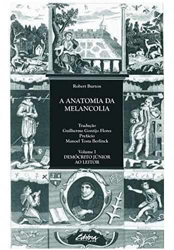 A anatomia da melancolia: Demócrito Júnior ao leitor (Volume 1)