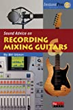 Sound Advice on Recording and Mixing Guitars (InstantPro)