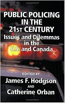 Public Policing in the 21st Century: Issues and Dilemmas in the U.S. and Canada