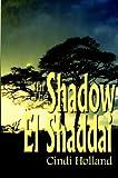 In the Shadow of el Shaddai, Cindi Holland, 1414035934