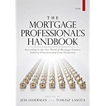 The Mortgage Professional's Handbook: Succeeding in the New World of Mortgage Finance: Industry Overviews and Loan Production