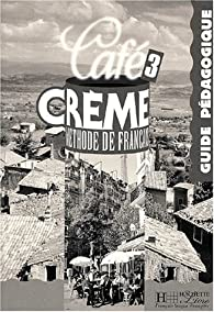 Café crème 3: Méthode de français : guide pédagogique par Pierre Delaisne