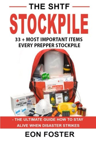 The SHTF Stockpile: 33 + Most Important Items  Every Prepper Stockpile - The Ultimate Guide How to Stay Alive When Disaster Strikes (survival guide, ... shft survival, disaster preparedness)