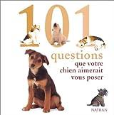 101 questions que votre chien aimerait vous poser