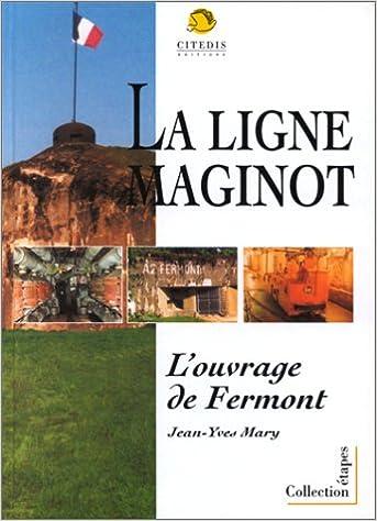 Livres Fermont: Ouvrage d'artillerie de la ligne Maginot pdf, epub