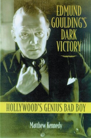 Read Online Edmund Goulding's Dark Victory: Hollywood's Genius Bad Boy pdf