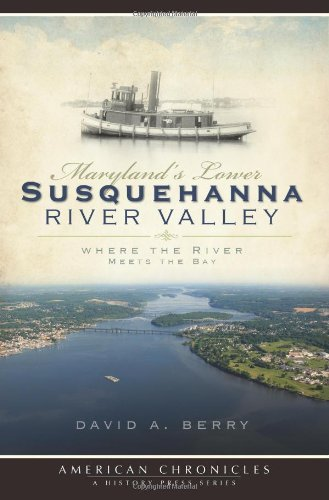 Maryland's Lower Susquehanna River Valley: Where the River Meets the Bay (American Chronicles)