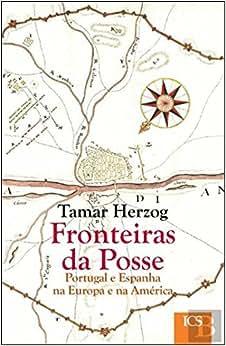 Fronteiras da Posse Portugal e Espanha na Europa e na