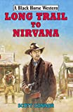 Book Cover for Long Trail to Nirvana (Black Horse Western)