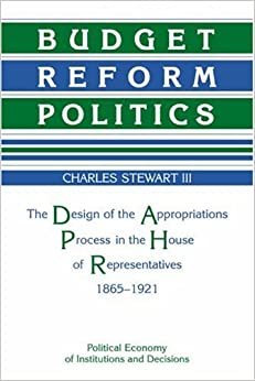 Budget Reform Politics: The Design of the Appropriations Process in the House of Representatives, 1865-1921 (Political Economy of Institutions and Decisions)