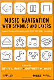 Music Navigation with Symbols and Layers: Toward Content Browsing with IEEE 1599 XML Encoding