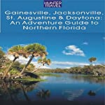 Gainesville, Jacksonville, St. Augustine and Daytona: An Adventure Guide to Northern Florida | Jim Tunstall,Cynthia Tunstall