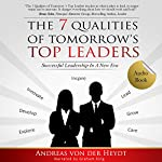 The 7 Qualities of Tomorrow's Top Leaders: Successful Leadership in a New Era | Andreas von der Heydt