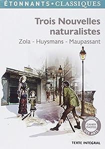Trois nouvelles naturalistes - Zola, Huysmans, Maupassant par Zola