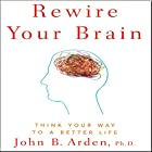 Rewire Your Brain: Think Your Way to a Better Life Audiobook by John B. Arden PhD Narrated by Phil Williams