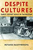"Botakoz Kassymbekova, ""Despite Cultures: Early Soviet Rule in Tajikistan"" (U Pittsburgh Press, 2016)"