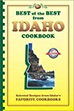 Best of the Best from Idaho Cookbook: Selected Recipes from Idaho's Favorite Cookbooks (Best of the Best State Cookbooks)