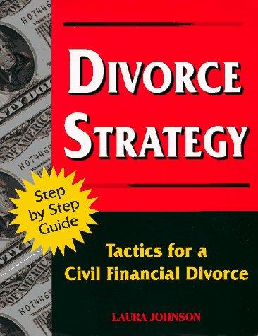 Divorce Strategy: Tactics for a Civil Financial Divorce