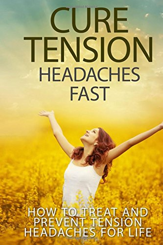 Cure Tension Headaches Fast Prevent