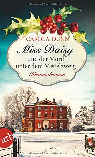 Miss Daisy und der Mord unter dem Mistelzweig: Kriminalroman (Miss Daisy ermittelt, Band 11) Taschenbuch – 14. September 2018 Carola Dunn Eva Riekert Aufbau Taschenbuch 3746634725