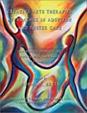 Creative Arts Therapies Approaches in Adoption and Foster Care : Contemporary Strategies for Working with Individuals and Families, , 0398073880