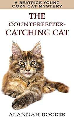 The Counterfeiter-Catching Cat (Beatrice Young Cozy Cat Mysteries Book 1)