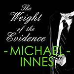 The Weight of Evidence: An Inspector Appleby Mystery | Michael Innes