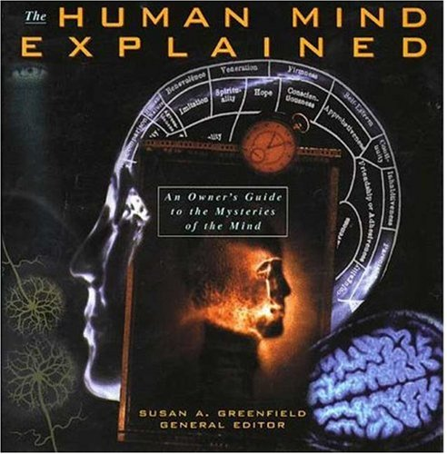 Human Mind Explained: An Owner's Guide to the Mysteries of the Mind (Henry Holt Reference Book)