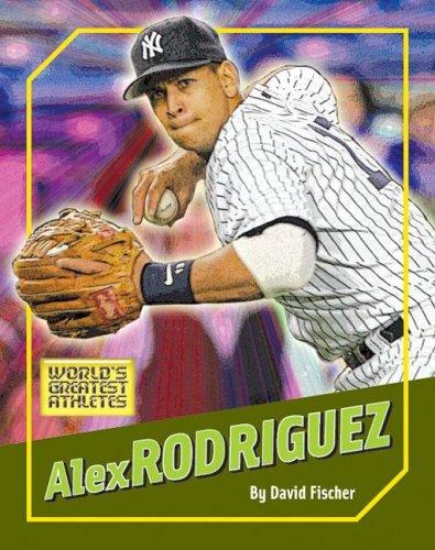 Alex Rodriguez (The World's Greatest Athletes)