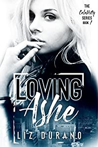 Loving Ashe: Book 1 Of The Celebrity Series by Liz Durano ebook deal