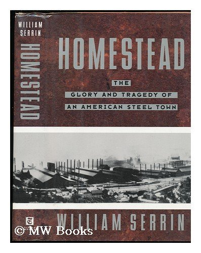 (Homestead: The Glory and Tragedy of an American Steel Town)